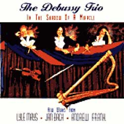 In The Shadow Of A Miracle by The Debussy Trio